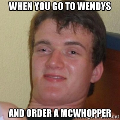 Stoner Stanley - When you go to wendys And order a mcwhopper