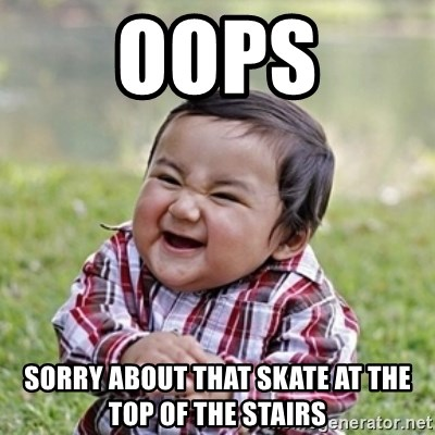evil toddler kid2 - oops sorry about that skate at the top of the stairs