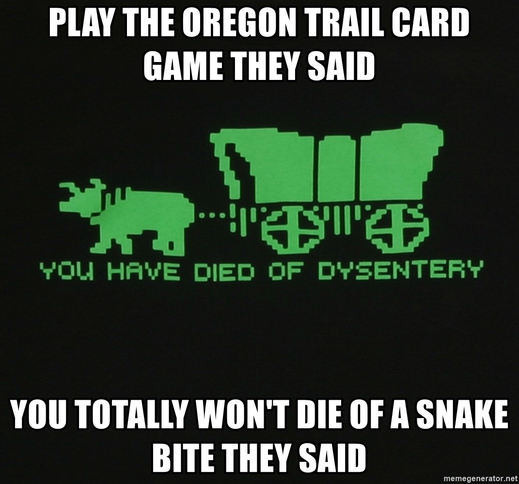 Play the Oregon Trail card Game They Said You totally won't