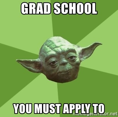 Advice Yoda Gives - Grad School you must apply to