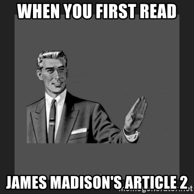 kill yourself guy blank - When you first read James Madison's article 2
