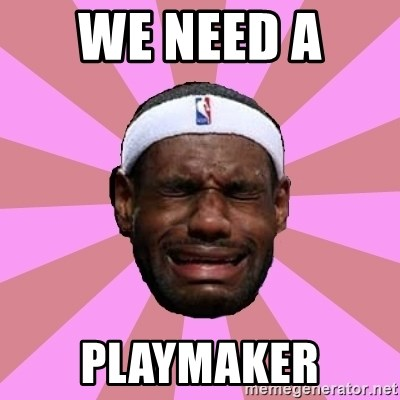 LeBron James - We Need A  PLaymaker
