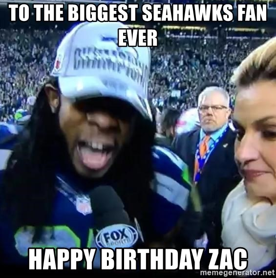 Are You Richard Sherman? - To the biggest Seahawks fan ever Happy Birthday Zac