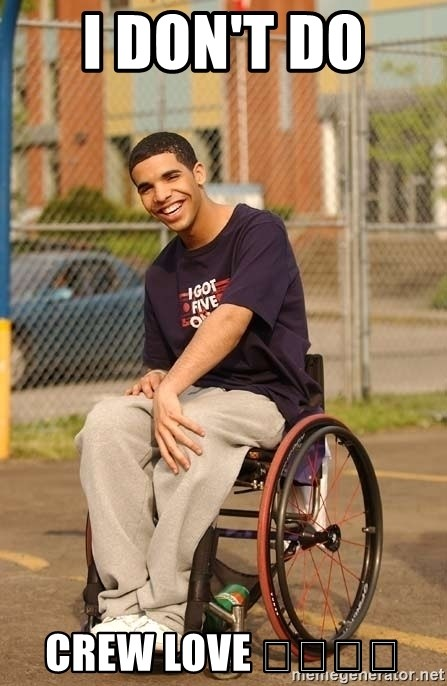 Drake Wheelchair - I Don't Do  Crew Love 🙅🏾🙅🏾