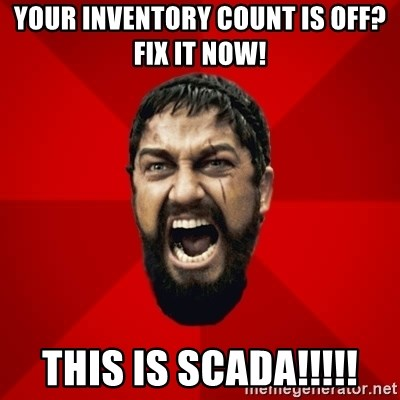 THIS IS SPARTAAA!!11!1 - your inventory count is off? Fix it now! This is SCADA!!!!!
