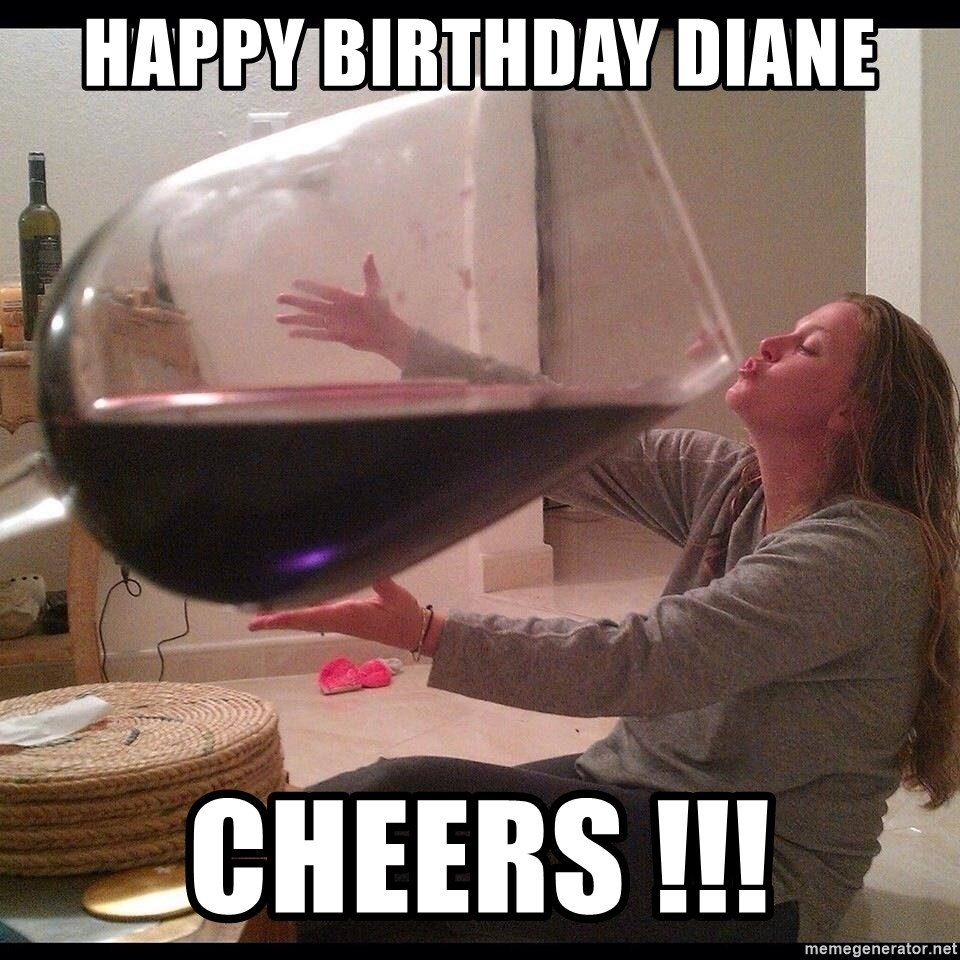 75072881 happy birthday diane cheers !!! big wine glass meme generator