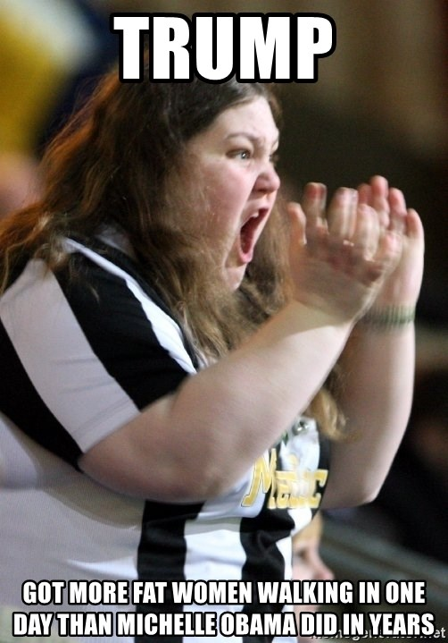 Screaming Fatty - Trump Got more fat women walking in one day than Michelle Obama did in years
