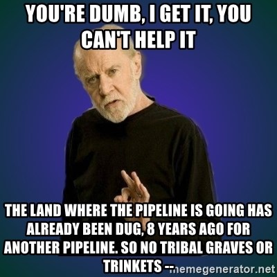 75076807 you're dumb, i get it, you can't help it the land where the,Pipeline Meme