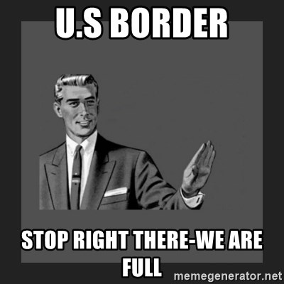 kill yourself guy blank - u.s border stop right there-we are full
