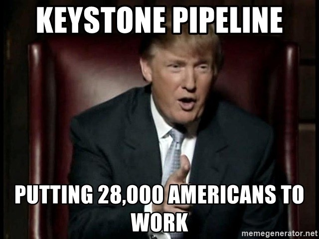 Donald Trump - keystone pipeline putting 28,000 americans to work