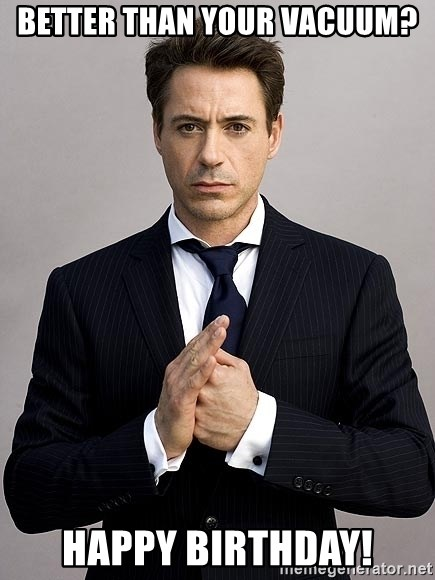 Robert Downey Jr. - Better than your vacuum? Happy birthday!