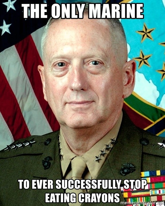 General Mattis - The only Marine  To ever successfully stop eating crayons