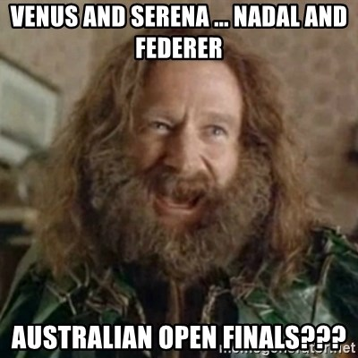 What Year - Venus and Serena ... Nadal and Federer Australian Open Finals???