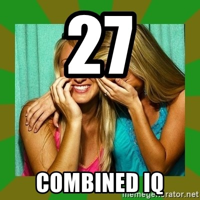 Laughing Girls  - 27 combined iq