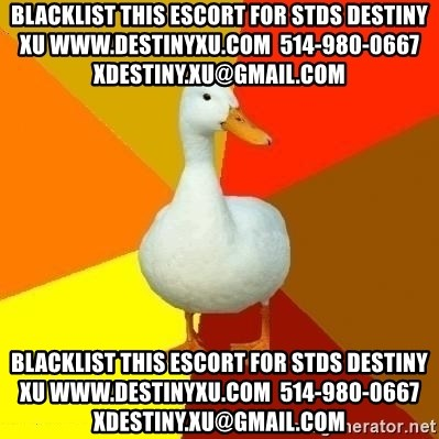 Technologyimpairedduck - blacklist this escort for stds destiny xu www.destinyxu.com  514-980-0667 xdestiny.xu@gmail.com blacklist this escort for stds destiny xu www.destinyxu.com  514-980-0667 xdestiny.xu@gmail.com