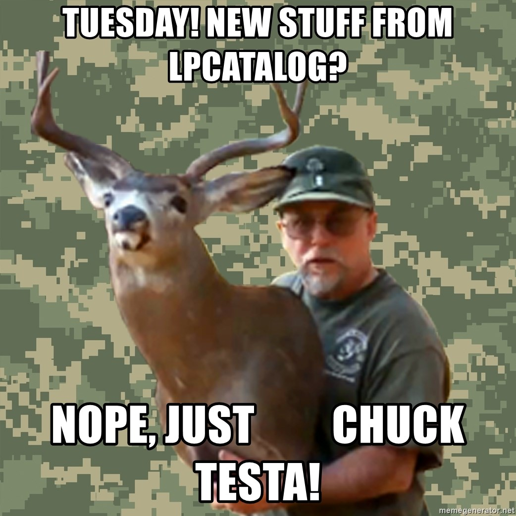 Chuck Testa Nope - Tuesday! New stuff from LPCatalog? Nope, Just         Chuck Testa!