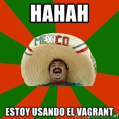 Successful Mexican - HAHAH ESTOY USANDO EL VAGRANT