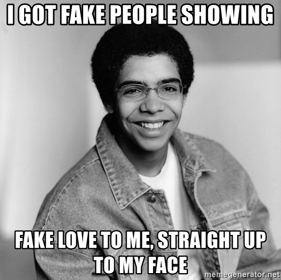 I Got Fake People Showing Fake Love To Me Straight Up To My Face