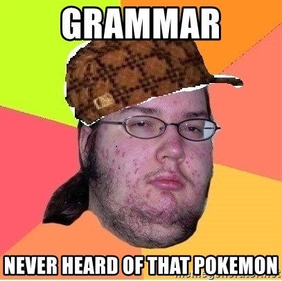 Scumbag nerd - Grammar  never heard of that pokemon