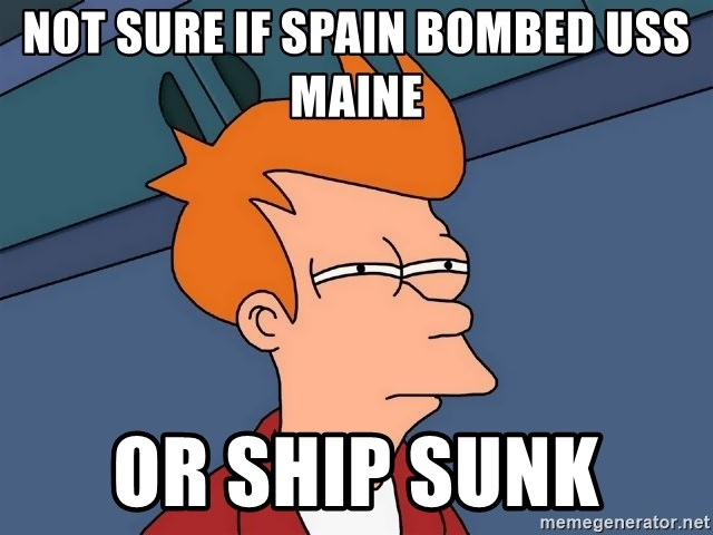 Not Sure If Spain Bombed Uss Maine Or Ship Sunk Futurama Fry