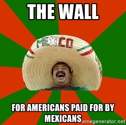 Mexico - the wall for americans paid for by mexicans