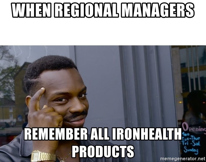 Roll Safe Hungover - When Regional Managers Remember all IronHealth products
