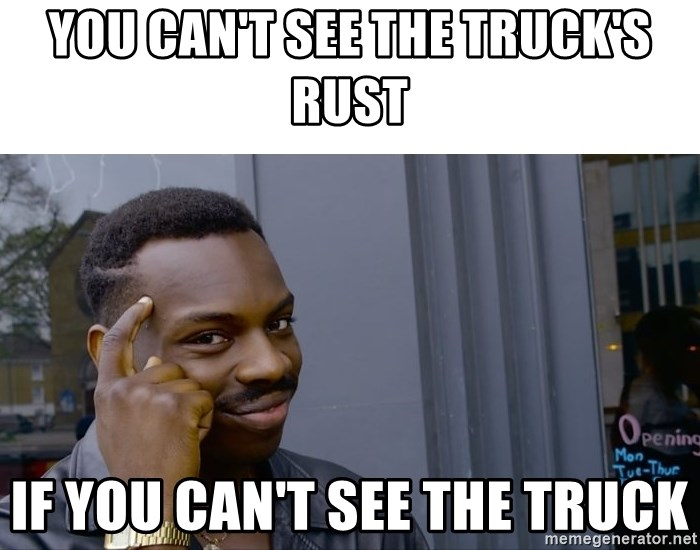 Roll Safe Hungover - You can't see the truck's rust If you can't see the truck