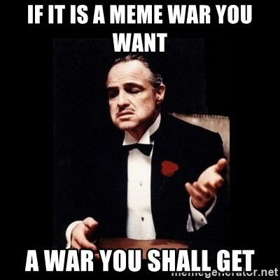 If It Is A Meme War You Want A War You Shall Get The Godfather