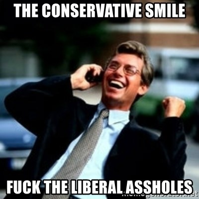 HaHa! Business! Guy! - the conservative smile fuck the liberal assholes