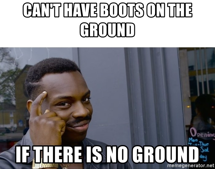 Roll Safe Hungover - Can't have boots on the ground If there is no ground