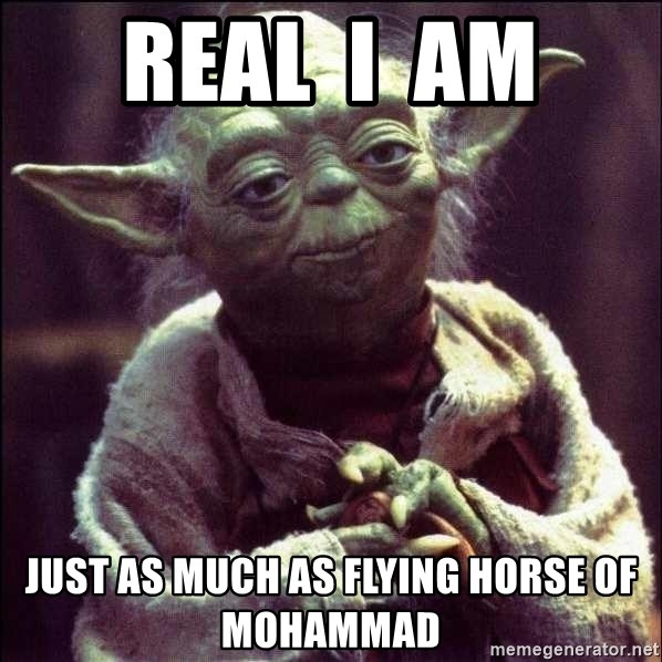 Advice Yoda - real  i  am just as much as flying horse of mohammad