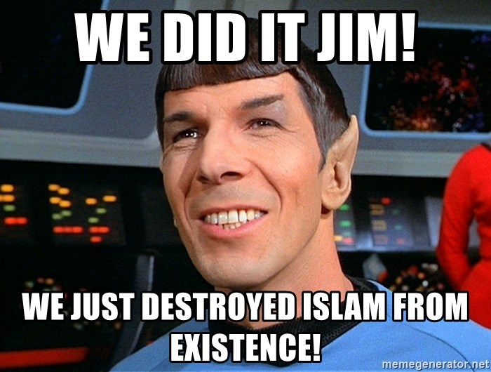 smiling spock - we did it jim! we just destroyed islam from existence!