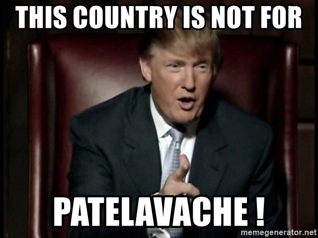 Donald Trump - THIS COUNTRY IS NOT FOR PATELAVACHE !