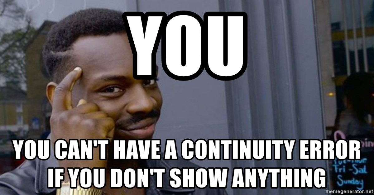 Profound Advice - You You can't have a continuity error if you don't show anything