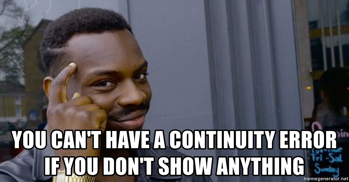 Profound Advice -  You can't have a continuity error if you don't show anything