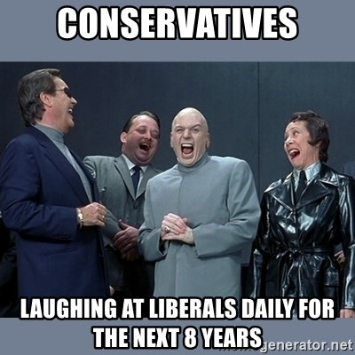 Dr. Evil and His Minions - conservatives laughing at liberals daily for the next 8 years