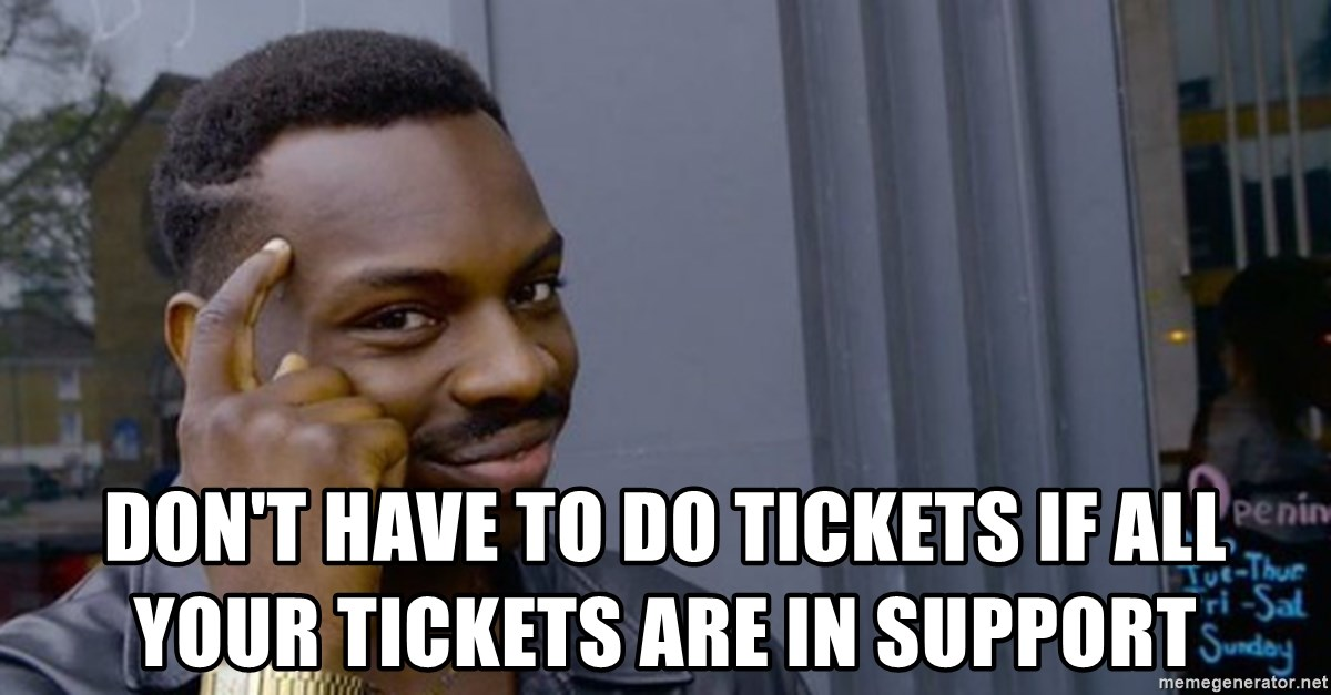 Profound Advice -  DON'T HAVE TO DO TICKETS if all your tickets are in support