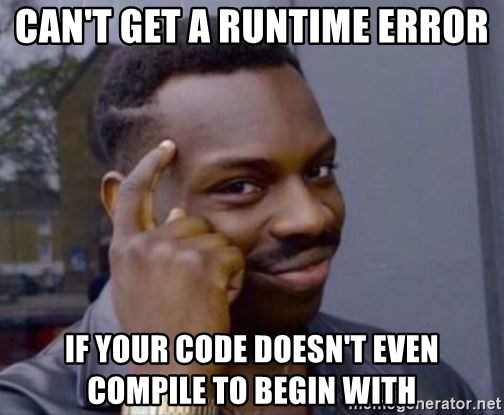 Roll Safe 2 - can't get a runtime error if your code doesn't even compile to begin with
