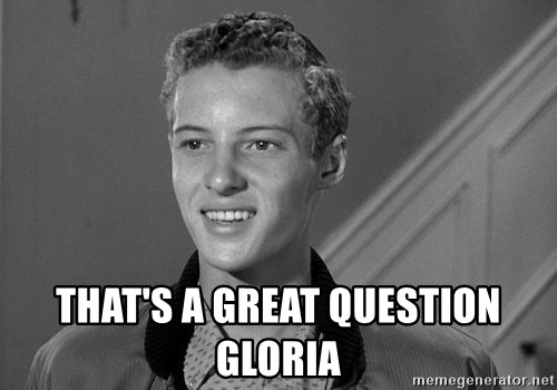 Eddie Haskell - That's a great question Gloria