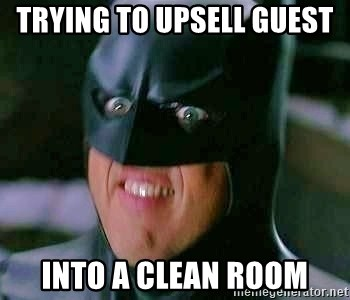 trying to upsell guest into a clean room trying to upsell guest into a clean room goddamn batman meme