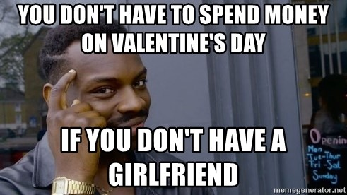Thinking black guy - You don't have to spend money on Valentine's day If you don't have a girlfriend