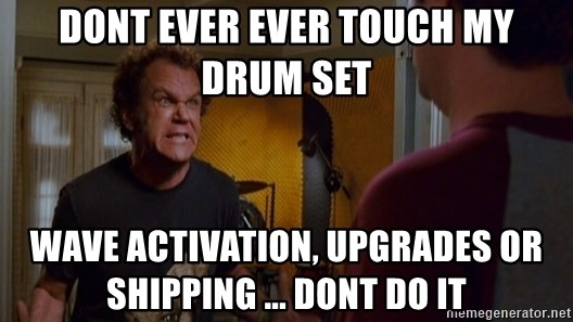 Dont Ever Ever Touch My Drum Set Wave Activation Upgrades Or