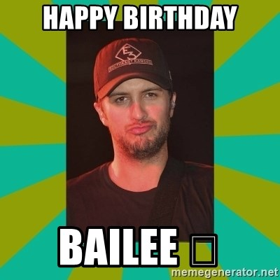 Luke Bryan - Happy Birthday Bailee 🎈
