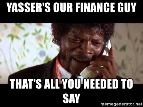 Pulp Fiction sending the Wolf - yasser's our finance guy that's all you needed to say