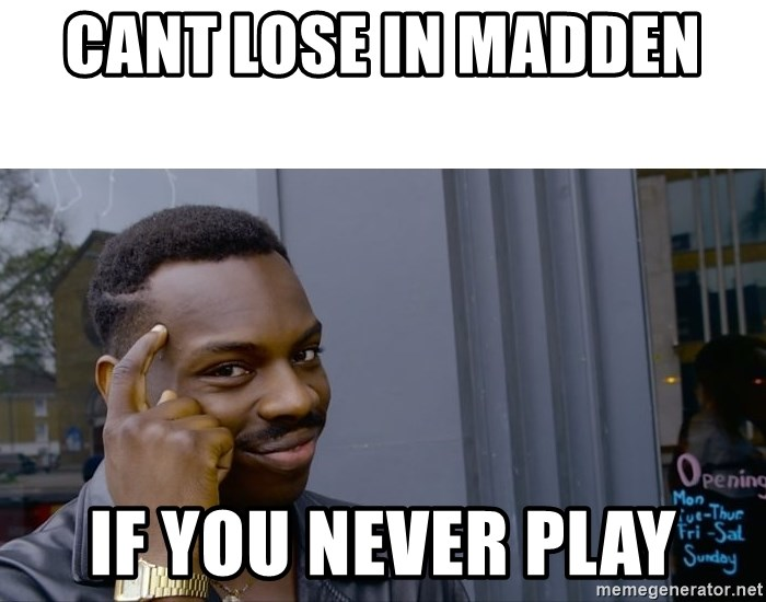Roll Safe Hungover - Cant Lose in Madden  IF you never play