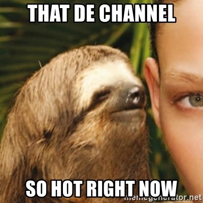 Whispering sloth - That DE channel so hot right now