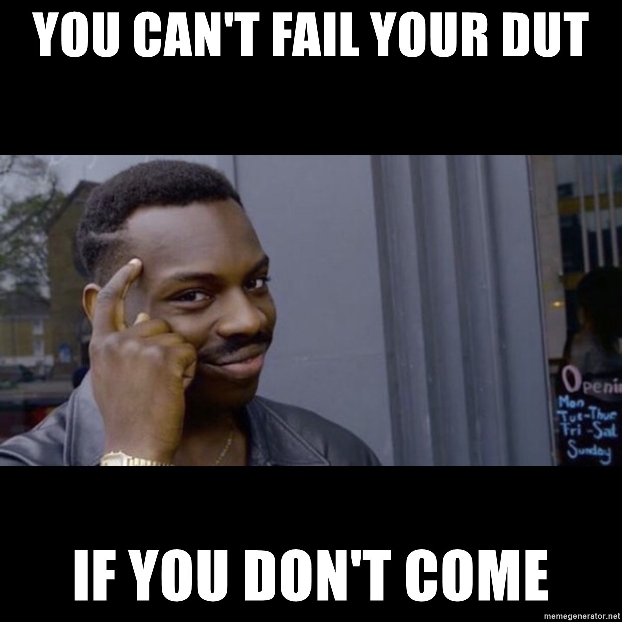 black guy thinking meme - YOU CAN'T FAIL YOUR DUT IF YOU DON'T COME