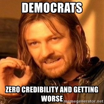 One Does Not Simply - democrats zero credibility and getting worse