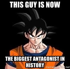 goku - This guy is now the biggest antagonist in history