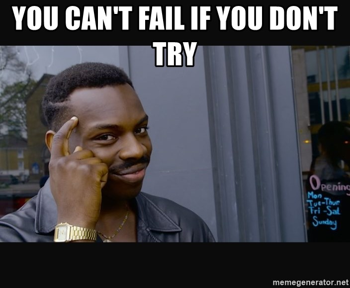 you can't fail IF YOU DON'T TRY - Roll Safe HD2 | Meme Generator